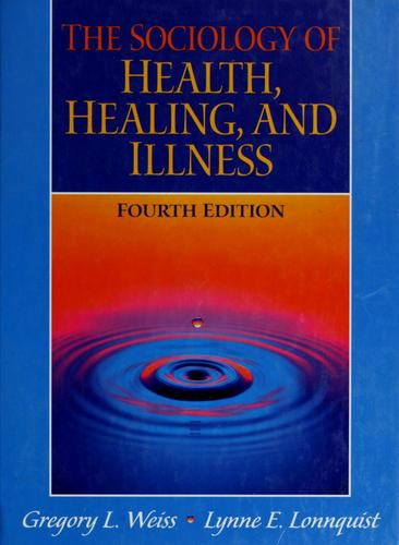 The sociology of health, healing, and illness by Gregory L. Weiss