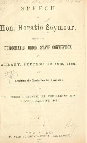 Speech of Hon. Horatio Seymour, before the Democratic union state convention, at Albany, September 10th, 1862, on receiving the nomination for governor