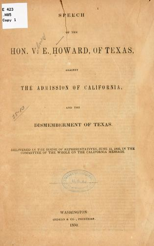 Speech of the Hon. V. E. Howard, of Texas, against the admission of California, and the dismemberment of Texas by Howard, Volney Erskine