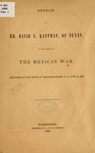 Speech of Mr. David S. Kaufman, of Texas, on the subject of the Mexican War by David Spangler Kaufman