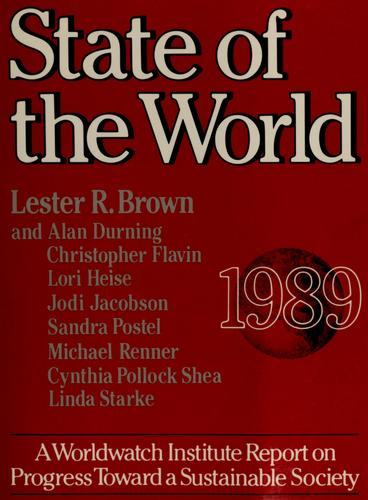State of the world, 1989 by project director, Lester R. Brown ;senior researchers, Lester R. Brown ... [et al.].