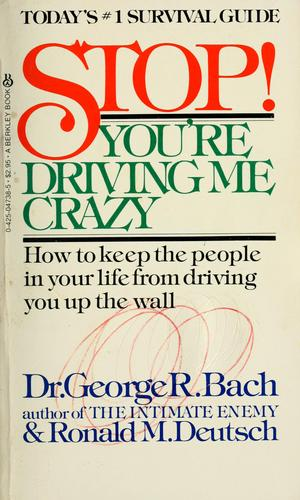 Stop! You're driving me crazy by George R. Bach