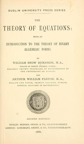 The theory of equations: with an introduction to the theory of binary algebraic forms by Burnside, William Snow