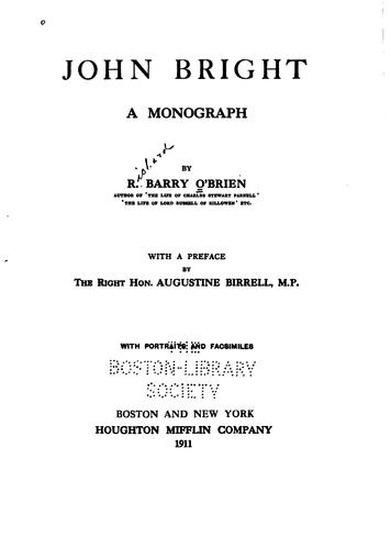 John Bright, a monograph. -- by Richard Barry O'Brien
