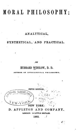 Moral Philosophy: Analytical, Synthetical, and Practical by Hubbard Winslow