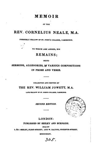 Memoir of the rev. Cornelius Neale. To which are added his remains by William Jowett