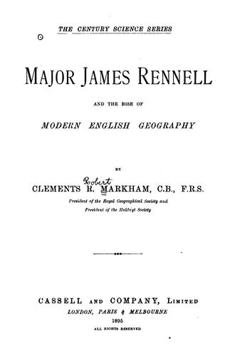 Major James Rennel and the Rise of Modern English Geography by Clements Robert Markham