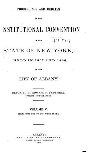 Proceedings and Debates of the Constitutional Convention of the State of New York by Edward Fitch Underhill