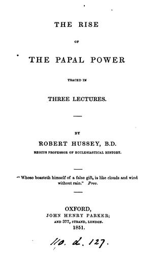 The rise of papal power traced in 3 lectures by Robert Hussey