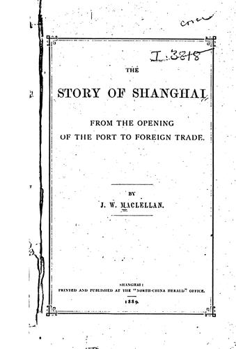 The Story of Shanghai, from the Opening of the Port to Foreign Trade by