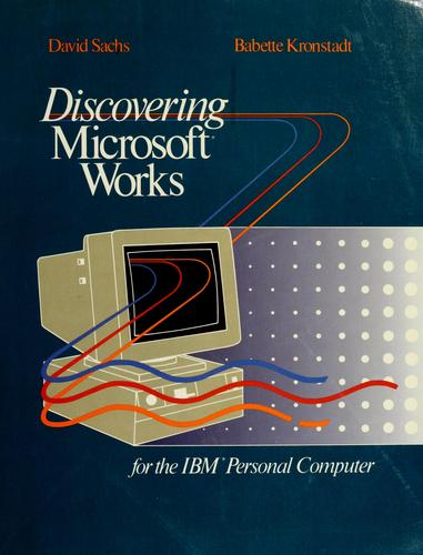 Discovering Microsoft Works for the IBM Personal Computer by David Sachs