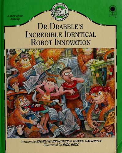 Dr. Drabble's incredible identical robot innovation by Sigmund Brouwer
