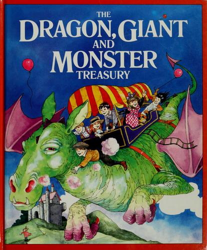 The Dragon, giant, and monster treasury by Caroline Royds, Annabel Spenceley