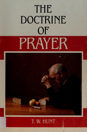 The doctrine of prayer by T. W. Hunt