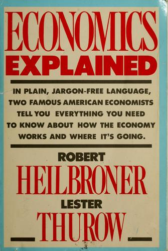 Economics explained by Robert Louis Heilbroner