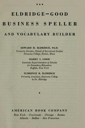 Eldridge-Good Business speller and vocabulary builder by Edward H. Eldridge