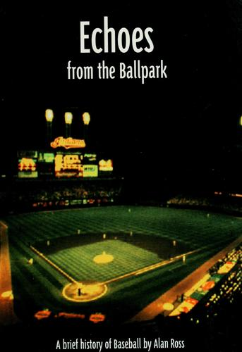 Echoes from the ball park by Alan Ross