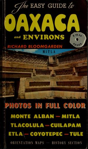 The easy guide to Oaxaca and environs by Richard Bloomgarden