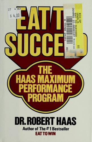 Eat to succeed by Haas, Robert