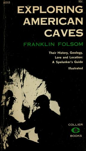 Exploring American caves, [their history, geology, lore and location by Franklin Folsom
