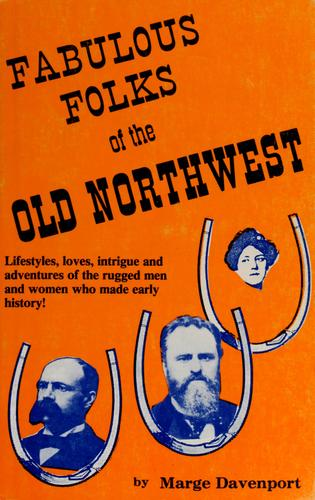 Fabulous folks of the old Northwest by Marge Davenport
