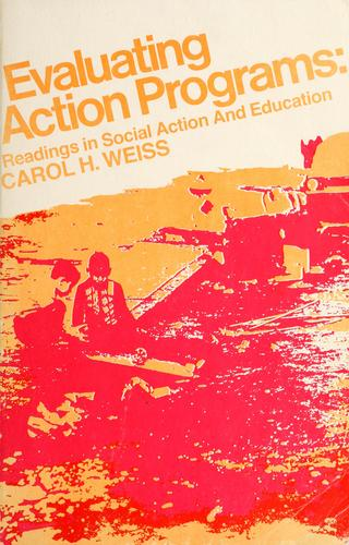 Evaluating action programs by Carol H. Weiss