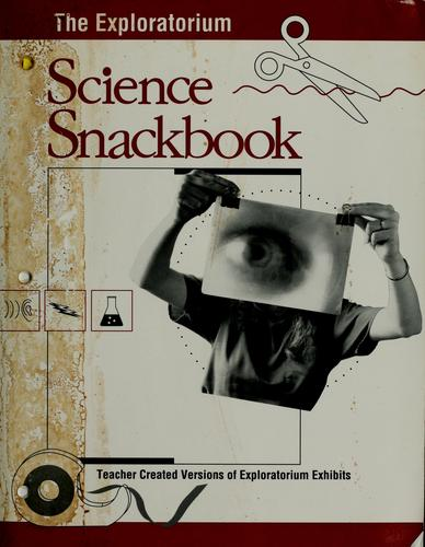 The Exploratorium science snackbook by Exploratorium Teacher Institute (San Francisco, Calif.)