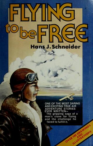 Flying to be free by Schneider, Hans J.