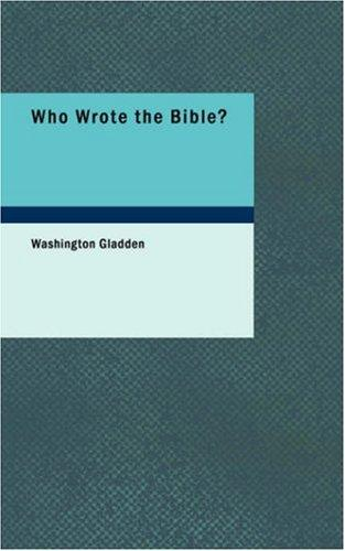 Who wrote the Bible? by Washington Gladden
