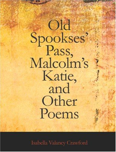 Old Spookses\' Pass, Malcolm\'s Katie, and Other poems (Large Print Edition)
