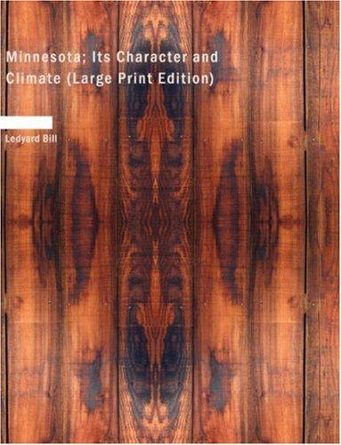 Minnesota; Its Character and Climate (Large Print Edition)