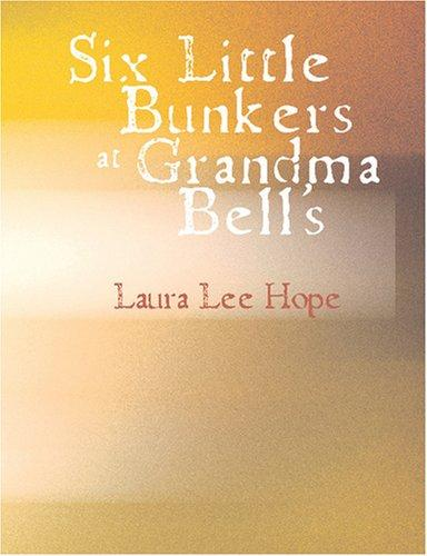 Six Little Bunkers at Grandma Bell\'s (Large Print Edition)