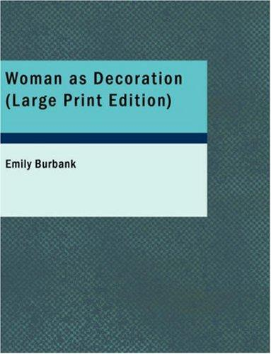 Woman as Decoration (Large Print Edition)