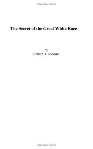 The Secret of the Great White Race by Richard T. Osborne