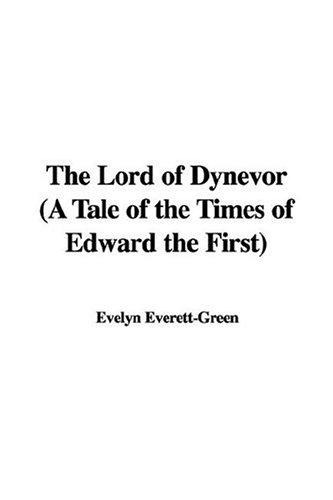 The Lord of Dynevor a Tale of the Times of Edward the First by Evelyn Everett-Green