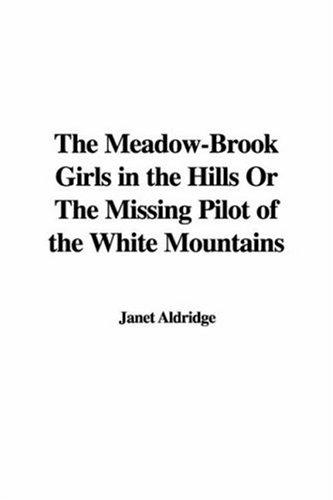 The Meadow-Brook Girls in the Hills Or The Missing Pilot of the White Mountains