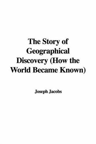 The Story of Geographical Discovery (How the World Became Known)