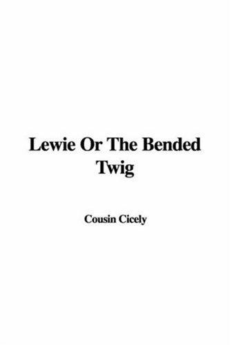 Lewie Or The Bended Twig