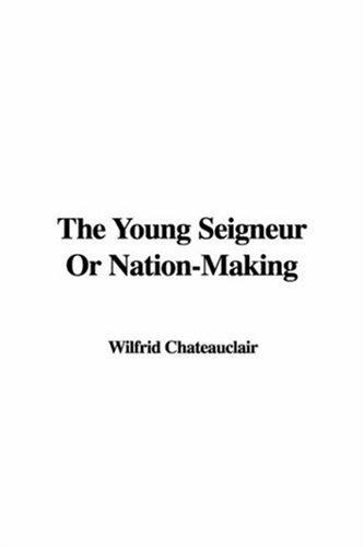 The Young Seigneur Or Nation-Making
