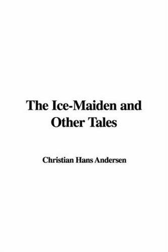 The Ice-Maiden and Other Tales by Hans Christian Andersen
