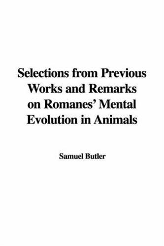 Selections from Previous Works and Remarks on Romanes' Mental Evolution in Animals by Samuel Butler