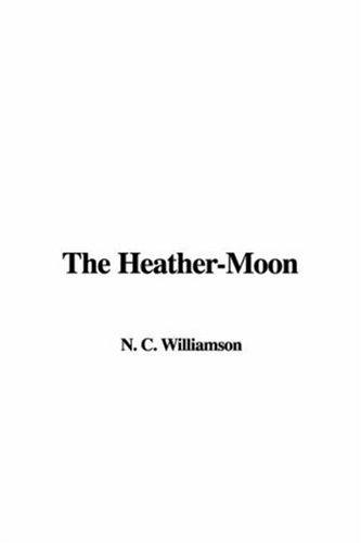 The Heather-Moon by N. C. Williamson