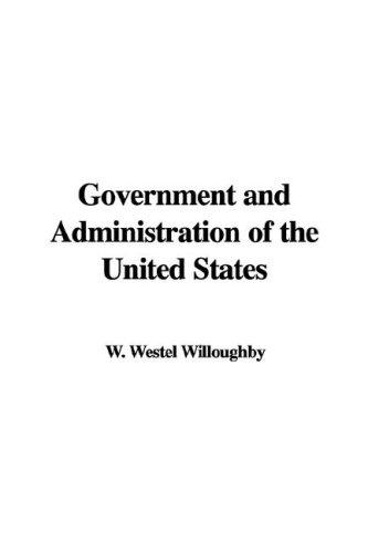 Government and Administration of the United States by W. Westel Willoughby