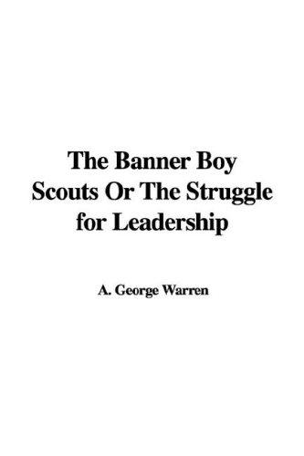 The Banner Boy Scouts Or The Struggle for Leadership by A. George Warren