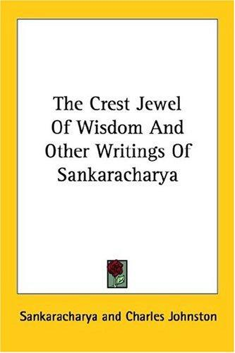 The Crest Jewel Of Wisdom And Other Writings Of Sankaracharya by Sankaracharya