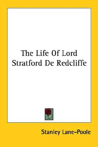 The Life Of Lord Stratford De Redcliffe by Stanley Lane-Poole