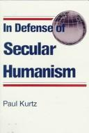 In defense of secular humanism by Paul Kurtz