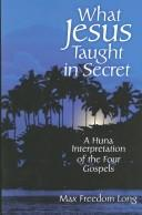 What Jesus taught in secret by Max Freedom Long