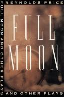Full moon and other plays by Reynolds Price