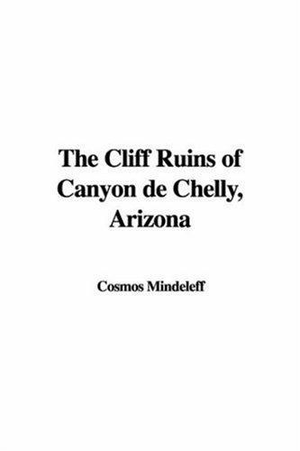 The Cliff Ruins of Canyon de Chelly, Arizona